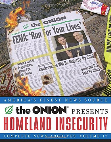 Homeland Insecurity, Volume 17 By The Onion