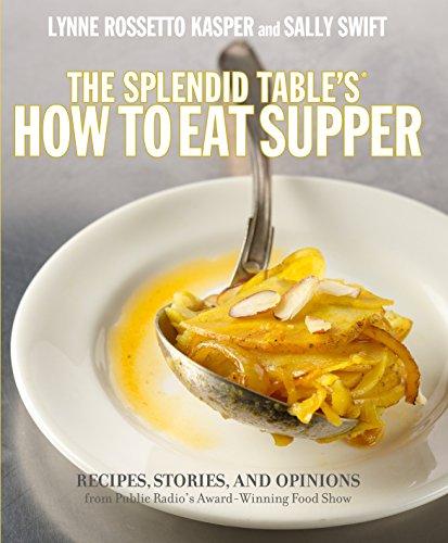 The Splendid Table's, How to Eat Supper By Lynne Rossetto Kasper