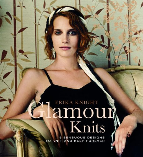 Glamour Knits: 15 Sensuous Designs to Knit and Keep Forever (Erika Knight Collectibles) By Erika Knight