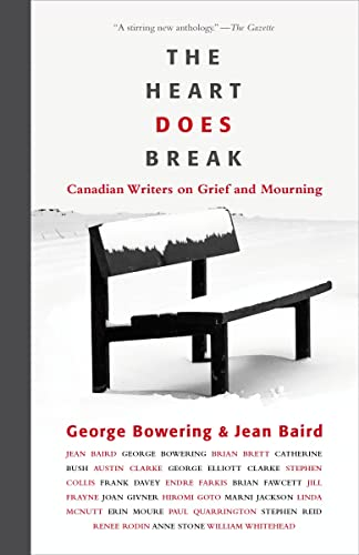 The Heart Does Break: Canadian Writers on Grief and Mourning By George Bowering