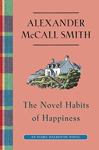 The Novel Habits of Happiness: An Isabel Dalhousie Novel (The Isabel Dalhousie Series)