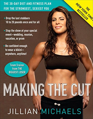 Making the Cut: The 30-day Diet and Fitness Plan for the Strongest, Sexiest You by Jillian Michaels