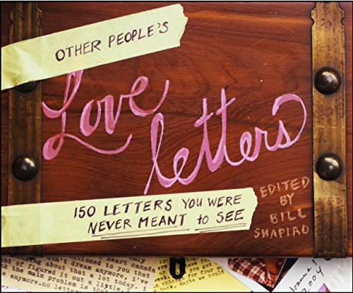 Other People's Love Letters: 150 Letters You Were Never Meant to See Edited by Bill Shapiro