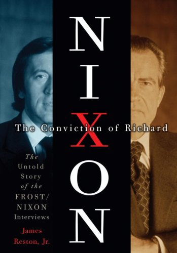 The Conviction of Richard Nixon: The Untold Story of the Frost/Nixon Interviews By James Reston, Jr., Jr.