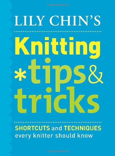 Lily Chin's Knitting Tips and Tricks By Lily M. Chin