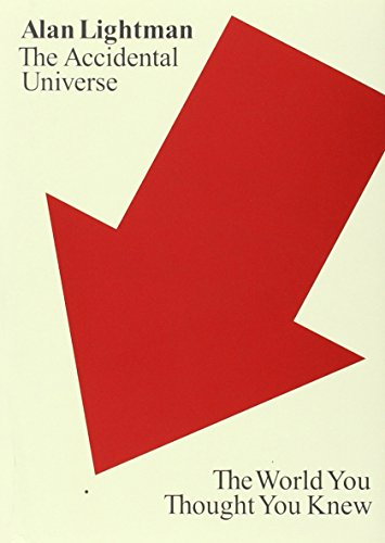 The Accidental Universe By Alan Lightman (MASS INSTITUTE OF TECH)