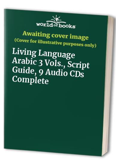 Living Language Arabic 3 Vols., Script Guide, 9 Audio CDs Complete