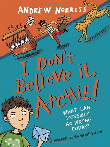 I Don't Believe It, Archie! By Andrew Norriss