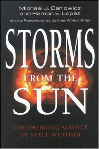 Storms from the Sun: The Emerging Science of Space Weather By Michael J. Carlowicz