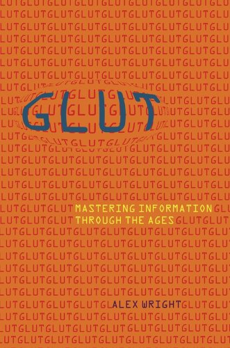 Glut: Mastering Information Through the Ages By Alex Wright