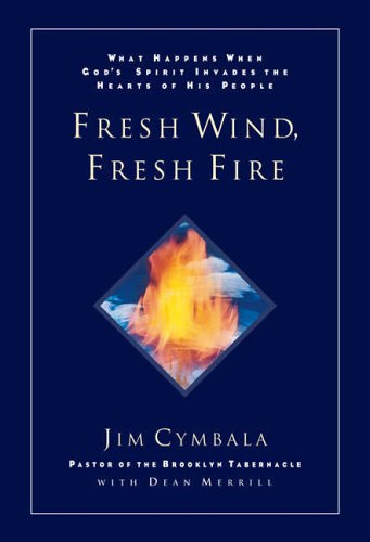 The Fresh Wind, Fresh Fire: What Happens When God's Spirit Invades the Heart of His People By Jim Cymbala