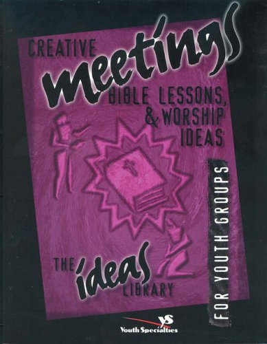 Creative Meetings, Bible Lessons and Worship Ideas By Youth Specialties