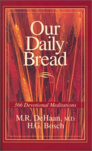 Our Daily Bread By M.R. Dehaan