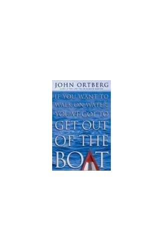 If You Want To Walk On Water You've Got To Get Out Of The Boat By John Ortberg