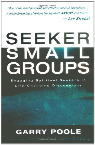 Seeker Small Groups By Garry D. Poole