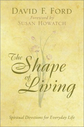 The Shape of Living By David F. Ford