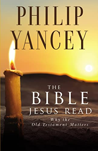 The Bible Jesus Read: Why the Old Testament Matters by Philip Yancey
