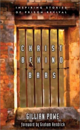Christ Behind Bars: Inspiring Stories of Prison Revival By Gillian Powe