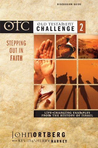 Old Testament Challenge: v. 2: Stepping Out in Faith - Life-Changing Examples from the History of Israel by John Ortberg