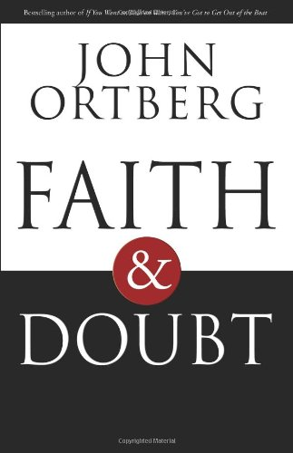 Faith and Doubt By John Ortberg