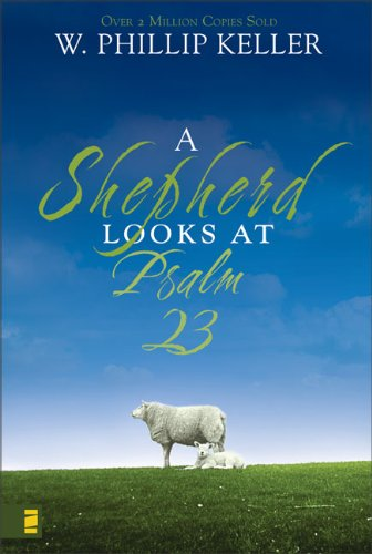 A Shepherd Looks at Psalm 23 By W. Phillip Keller