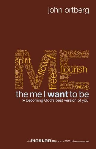 The Me I Want to be: Becoming God's Best Version of You by John Ortberg