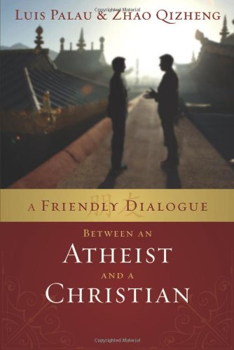 A Friendly Dialogue Between an Atheist and a Christian By Luis Palau