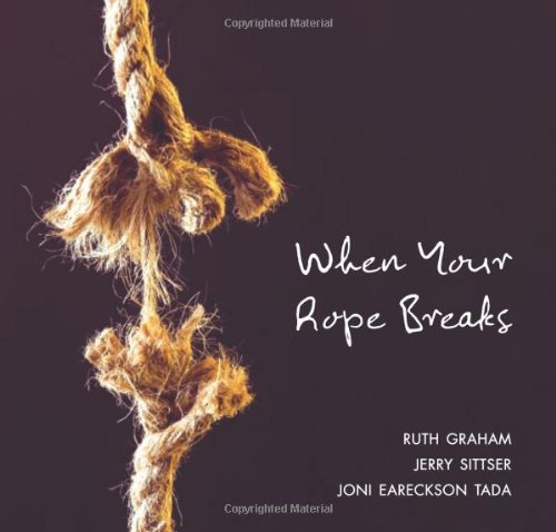 When Your Rope Breaks By Ruth Graham