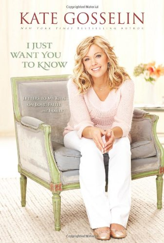 I Just Want You to Know: Letters to My Kids on Love, Faith, and Family by Kate Gosselin