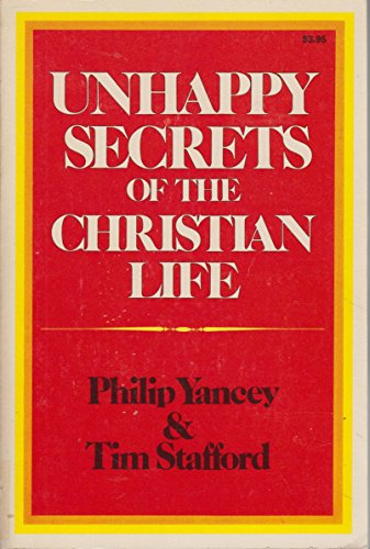 Unhappy Secrets of the Christian Life By Philip Yancey