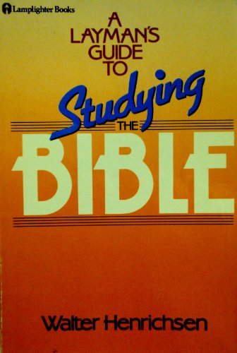 Layman's Guide to Studying the Bible By Walter A. Henrichsen