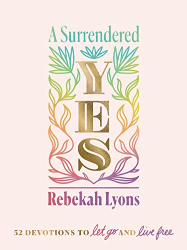 A Surrendered Yes By Rebekah Lyons