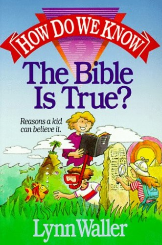 How Do We Know the Bible is True? By Lynn Waller