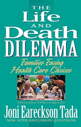 The Life and Death Dilemma: Families Facing Health Care Choices by Joni Eareckson Tada