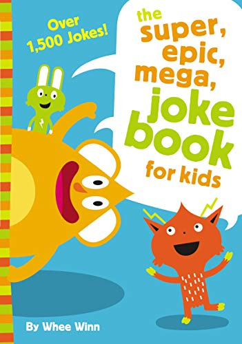 The Super, Epic, Mega Joke Book for Kids By Whee Winn