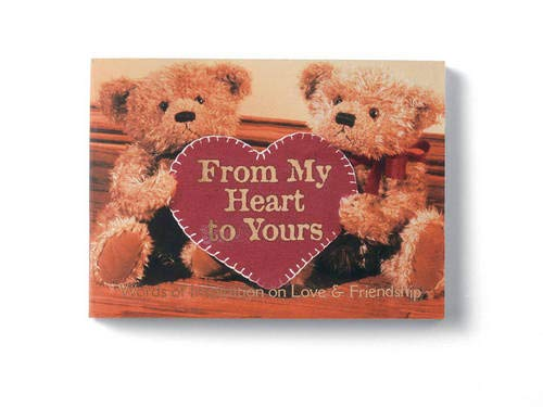 From My Heart to Yours: Words of Inspiration on Love and Friendship Edited by Emily Klotz