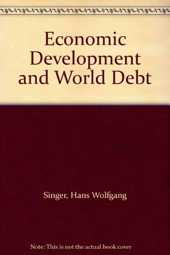 Economic Development and World Debt By Edited by H W Singer