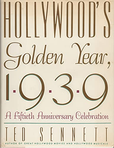 Hollywood's Golden Year, 1939 By Ted Sennett