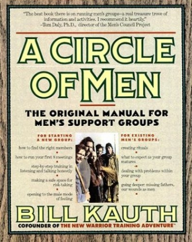 A Circle of Men: The Original Manual for Men's Supp... by Kauth, Bill 0312072473