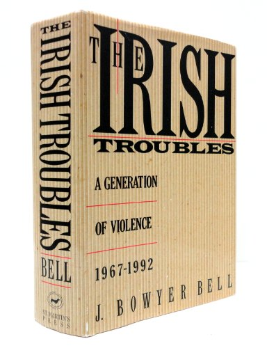 The Irish Troubles: A Generation of Violence 1967-1992 By J Bowyer Bell