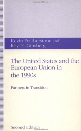 The United States and the European Union in the 1990s By Kevin Featherstone