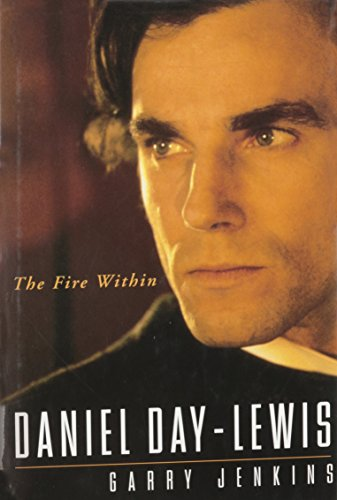 Daniel Day-Lewis: the Fire within By Garry Jenkins