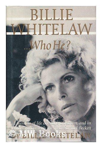 Billie Whitelaw... : Who He? By Billie Whitelaw