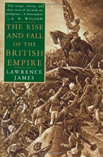 Rise & Fall of the British Empire By Lawrence James