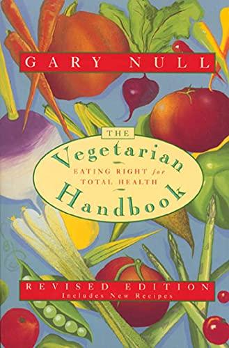 The Vegetarian Handbook By Gary Null, Ph.D.