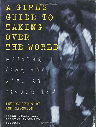 A Girl's Guide to Taking Over the World By Edited by Tristan Taormino