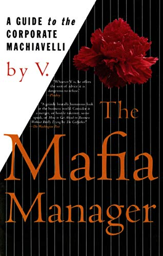 The Mafia Manager: A Guide to the Corporate Machiavelli (Thomas Dunne Book S.) By V