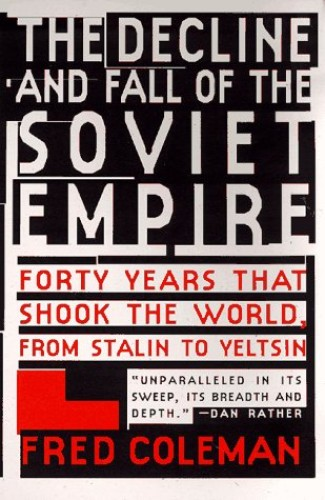 The Decline and Fall of Soviet Empire By Fred Coleman