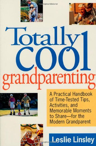 Totally Cool Grandparenting By Leslie Linsley