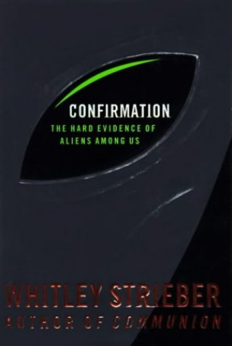 Confirmation: the Hard Evidence of Aliens among Us By Whitley Strieber